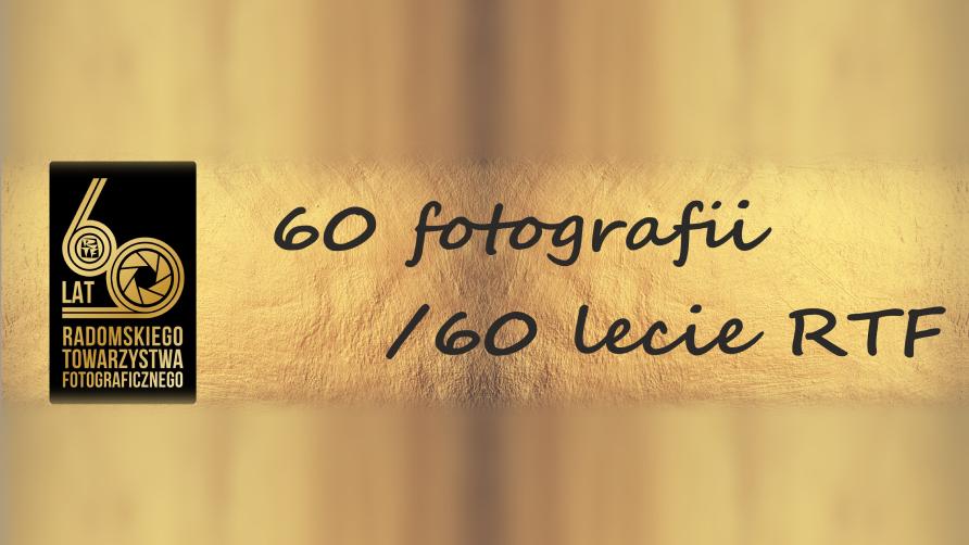 60 lat Radomskiego Towarzystwa Fotograficznego