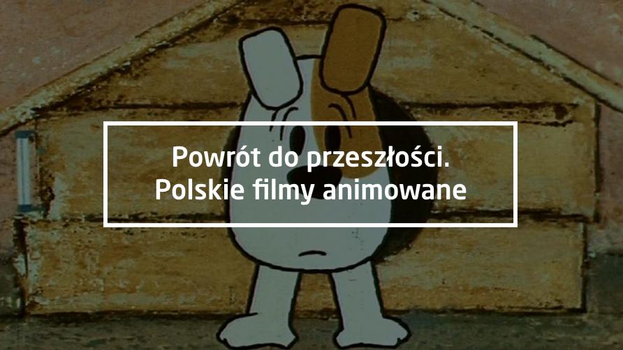 Powrót do przeszłości – polskie filmy animowane